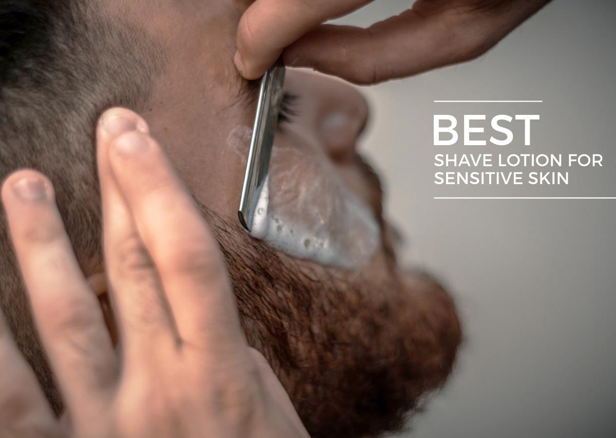 Best Shave Lotion for Sensitive Skin